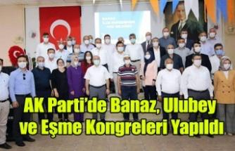 AK PARTİ'DE BANAZ, EŞME VE ULUBEY İLÇE KONGRELERİ YAPILDI