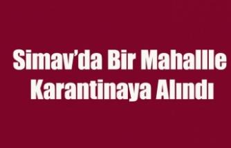 Simav'da Bir Mahalle Koronavirüs Nedeniyle Karantinaya Alındı