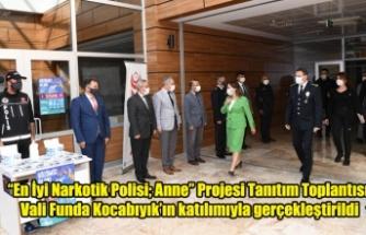 """""""En İyi Narkotik Polisi; Anne"""" Projesi Tanıtım Toplantısı Vali Funda Kocabıyık'ın katılımıyla gerçekleştirildi"""