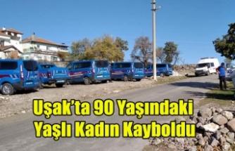 UŞAK'TA 90 YAŞINDAKİ KADIN KAYBOLDU, AFAD VE JANDARMA HER YERDE ARIYOR