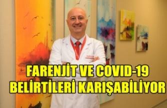 FARENJİT VE COVID-19 BELİRTİLERİ KARIŞABİLİYOR