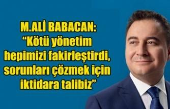 """ALİ BABACAN:  """"Kötü yönetim hepimizi fakirleştirdi, sorunları çözmek için iktidara talibiz"""""""