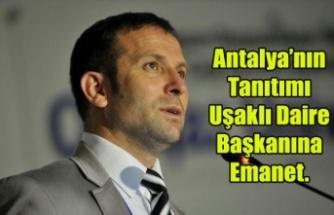 Antalya'nın Tanıtımı Uşaklı Daire Başkanına Emanet.
