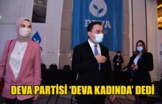 DEVA PARTİSİ 'DEVA KADINDA' DEDİ