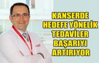 KANSERDE HEDEFE YÖNELİK TEDAVİLER BAŞARIYI ARTIRIYOR
