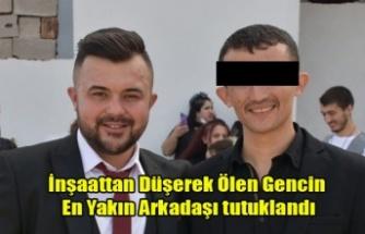 Uşak'ta İnşaattan Düşerek Ölen Gencin Olay anında Yanında Bulunan Arkadaşı Tutuklandı
