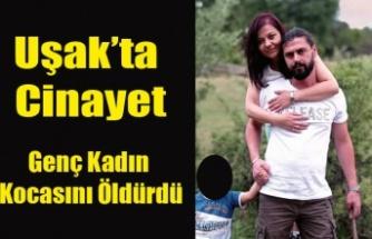 Uşak'ta Genç Kadın Tartıştığı Kocasını Öldürdü