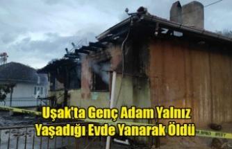 Uşak'ta Genç Adam Yalnız Yaşadığı Evde Yanarak Öldü