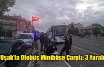 Uşak'ta Otobüs Minibüse Çarptı: 3 Yaralı