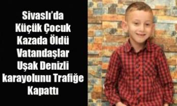Sivaslı'da Küçük Çocuk  Kazada Öldü Vatandaşlar Uşak Denizli  karayolunu Trafiğe Kapattı