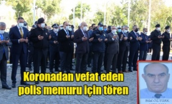 Koronadan vefat eden polis memuru için tören düzenlendi