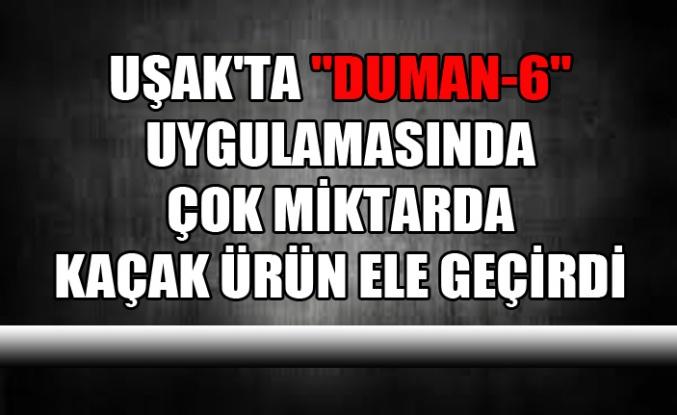 """UŞAK'TA """"DUMAN-6"""" UYGULAMASINDA ÇOK MİKTARDA KAÇAK ÜRÜN ELE GEÇİRDİ"""