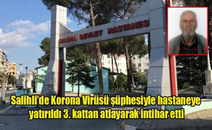 Salihli'de Virüs Şüphesi İle Hastaneye Yatırılan adam İntihar etti