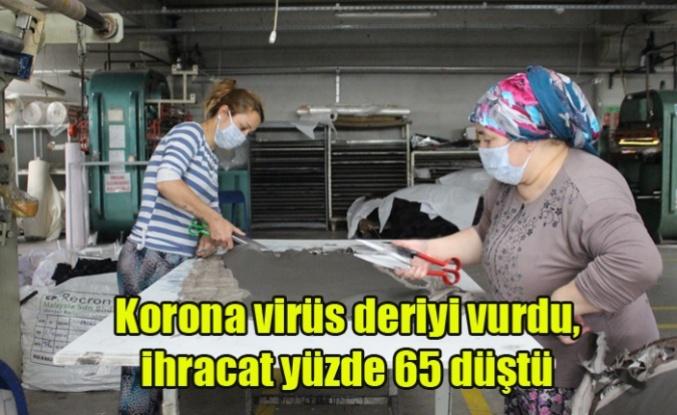 Korona virüs deriyi vurdu, ihracat yüzde 65 düştü