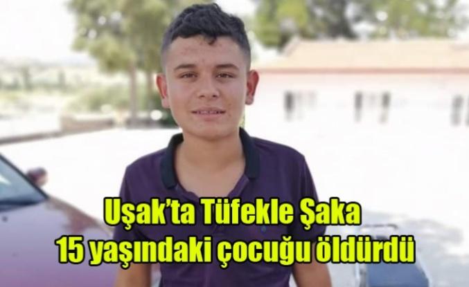 Uşak'ta 15 yaşındaki çocuk, tüfekli şakada hayatını kaybetti