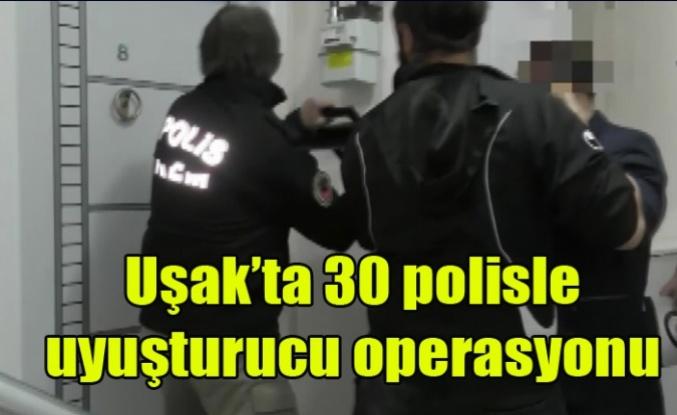 Uşak'ta 30 polisle uyuşturucu operasyonu: 3 gözaltı