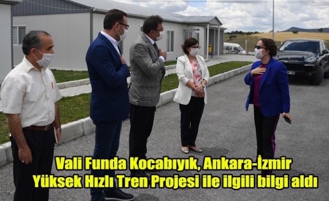 Vali Funda Kocabıyık, Ankara-İzmir Yüksek Hızlı Tren Projesi ile ilgili bilgi aldı