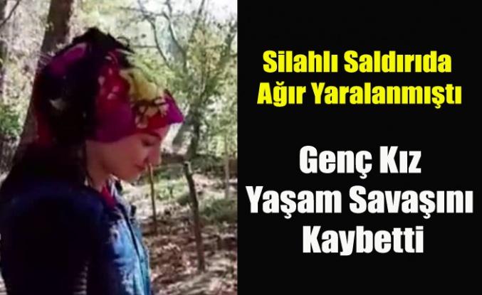 Silahlı saldırıda babasını kaybeden kendisi de ağır yaralanan genç kız yaşamını yitirdi