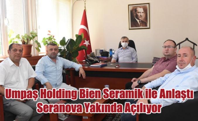 UMPAŞ HOLDİNG BİEN SERAMİK İLE ANLAŞTI, SERANOVA ÜRETİME BAŞLIYOR