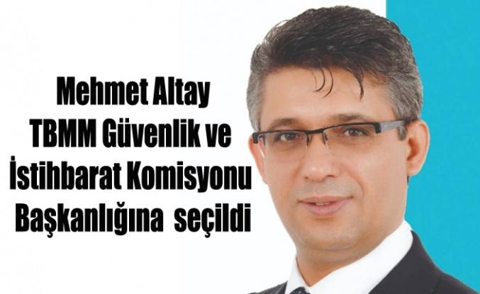 Mehmet Altay TBMM Güvenlik ve İstihbarat Komisyonu Başkanlığına seçildi
