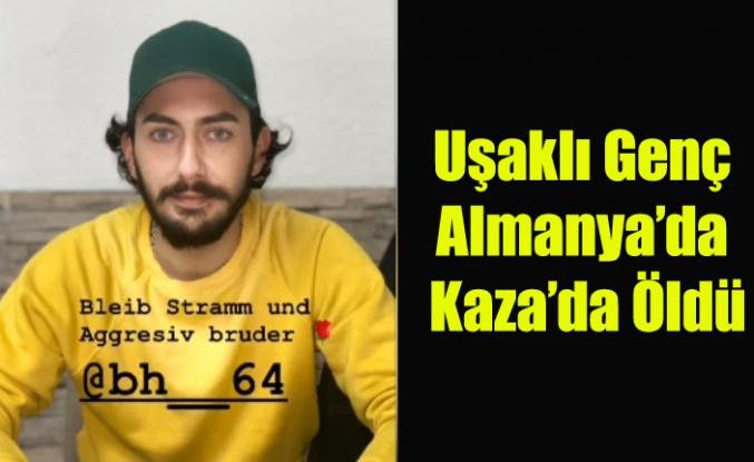Uşaklı Genç Almanya'da Kaza'da Yaşamını Yitirdi