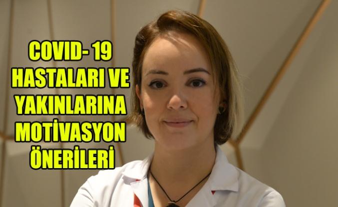 COVID- 19 HASTALARI VE YAKINLARINA MOTİVASYON ÖNERİLERİ