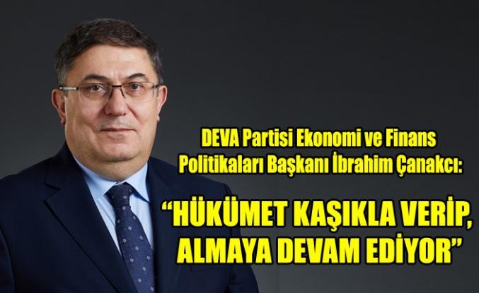 """""""HÜKÛMET KAŞIKLA VERİP, KEPÇEYLE ALMAYA DEVAM EDİYOR"""""""