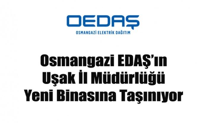 Osmangazi EDAŞ'ın Uşak İl Müdürlüğü Yeni Binasına Taşınıyor