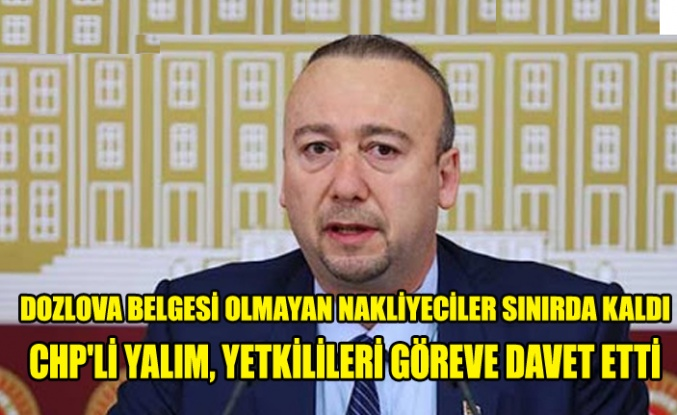 CHP'Lİ YALIM, YETKİLİLERİ GÖREVE DAVET ETTİ