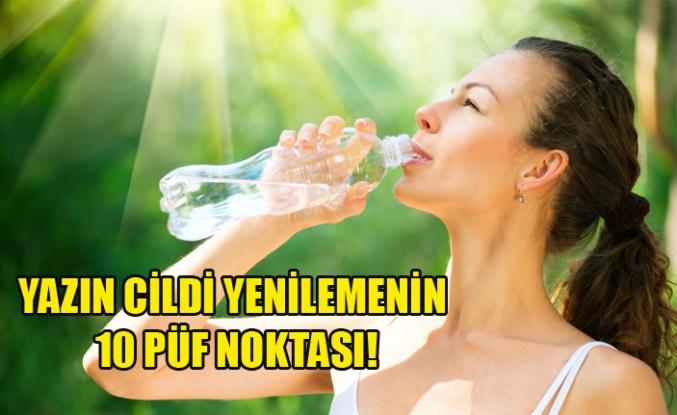YAZIN CİLDİ YENİLEMENİN 10 PÜF NOKTASI!