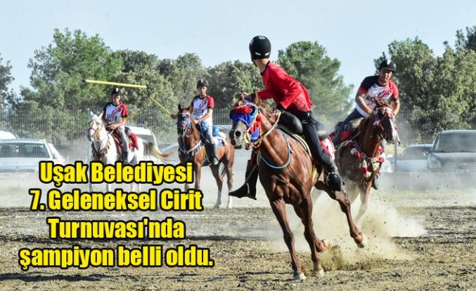 Uşak Belediyesince düzenlenen 7. Geleneksel Cirit Turnuvası'nda şampiyon belli oldu.