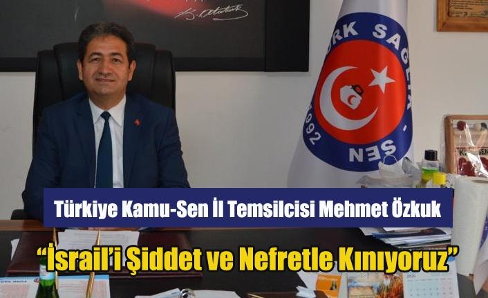 """Mehmet Özkuk: """"Türk Kamu-Sen olarak İsrail'i Şiddet ve Nefretle Kınıyoruz"""""""