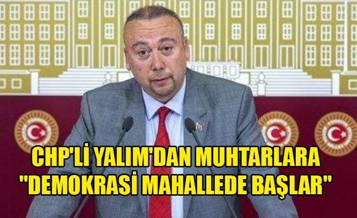 "CHP'Lİ YALIM'DAN MUHTARLARA ""DEMOKRASİ MAHALLEDE BAŞLAR"""